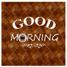 good morning with coffee cup background